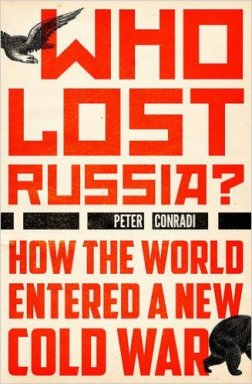 Who Lost Russia How the World Entered a New Cold War