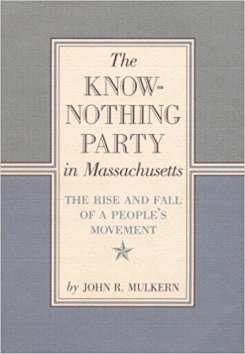 The Know-Nothing Party in Massachusetts The Rise and Fall of a People_s Movement,